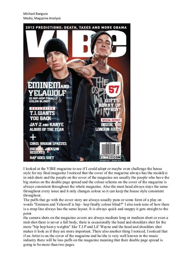 Michael BanguraMedia, Magazine AnalysisI looked at the VIBE magazine to see if I could adopt or maybe even challenge the h...