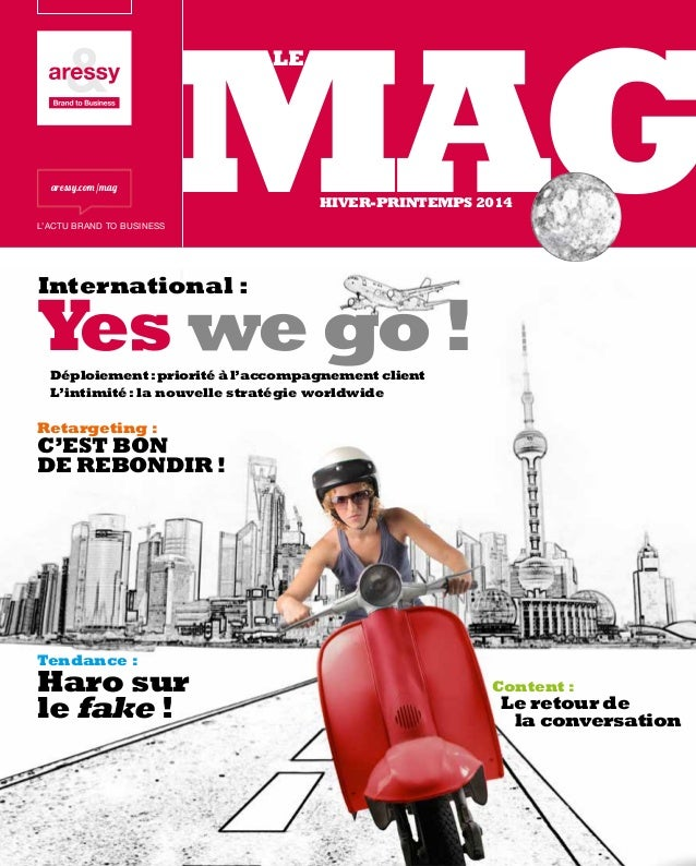 MAG LE  aressy.com /mag  HIVER-PRINTEMPS 2014  L'ACTU BRAND TO BUSINESS  International :  Yes we go ! Déploiement  : prior...