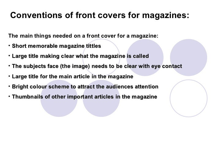 Conventions of front covers for magazines: <ul><li>The main things needed on a front cover for a magazine: </li></ul><ul><...