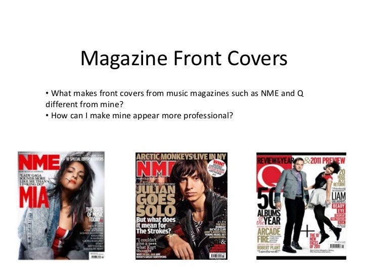 Magazine Front Covers• What makes front covers from music magazines such as NME and Qdifferent from mine?• How can I make ...