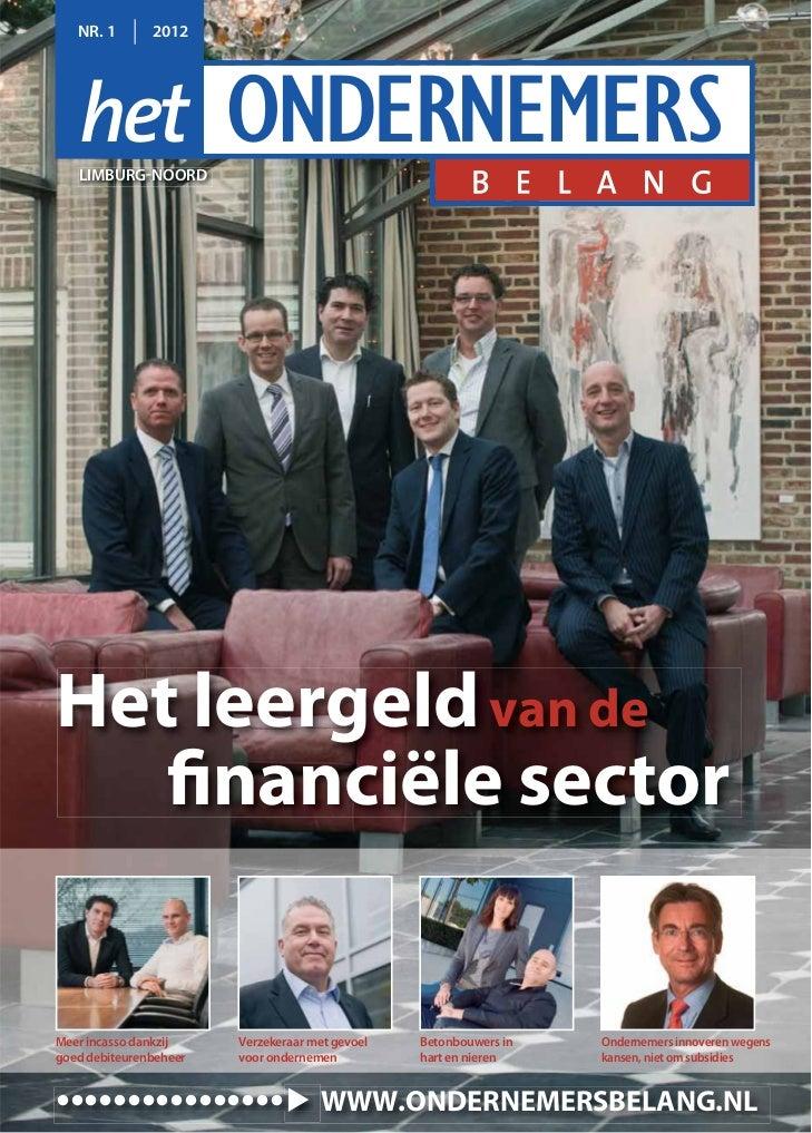 NR. 1       2012   LIMBURG-NOORDHet leergeld van de   financiële sectorMeer incasso dankzij    Verzekeraar met gevoel   Be...