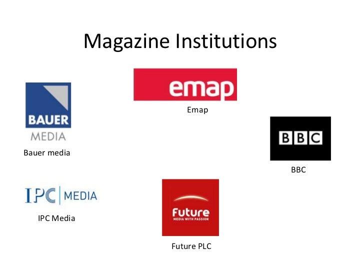 Magazine Institutions <br />Emap  <br />Bauer media <br />BBC <br />IPC Media <br />Future PLC <br />