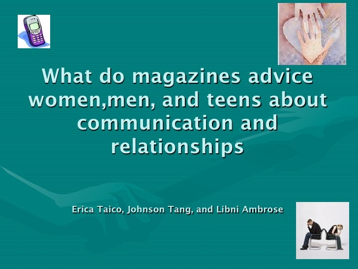 What do magazines advice women,men, and teens about    communication and        relationships     Erica Taico, Johnson Tan...