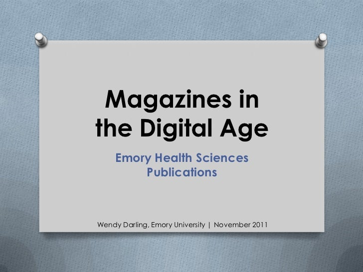 Magazines inthe Digital Age    Emory Health Sciences        PublicationsWendy Darling, Emory University | November 2011