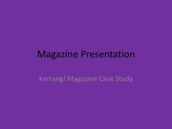 Magazine PresentationKerrang! Magazine Case Study