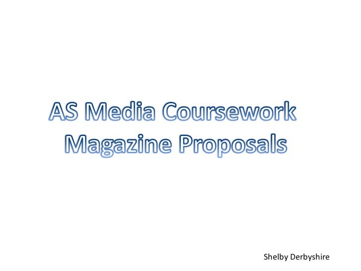 AS Media Coursework <br />Magazine Proposals<br />Shelby Derbyshire<br />