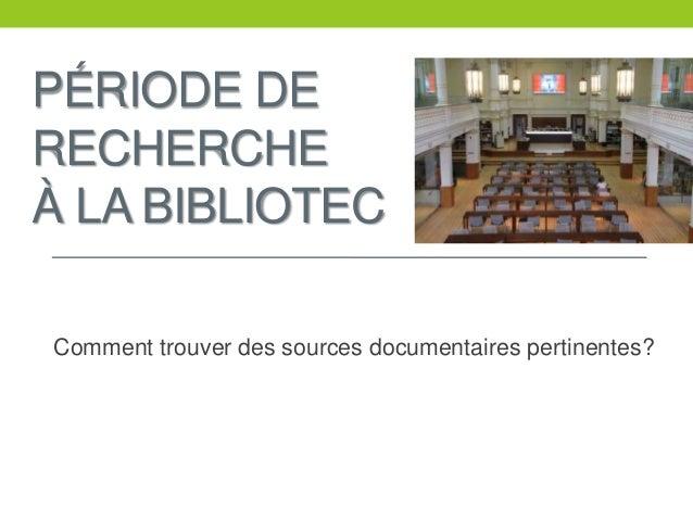 PÉRIODE DE RECHERCHE À LA BIBLIOTEC Comment trouver des sources documentaires pertinentes?