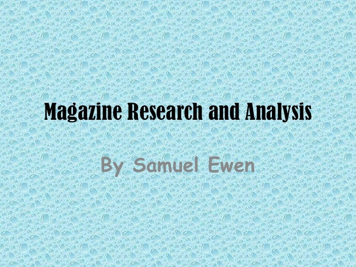 Magazine Research and Analysis<br />By Samuel Ewen<br />