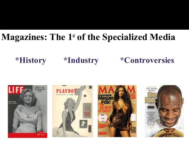 Magazines: The 1st of the Specialized Media *History *Industry *Controversies