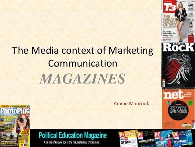 The Media context of Marketing Communication MAGAZINES Amine Mabrouk
