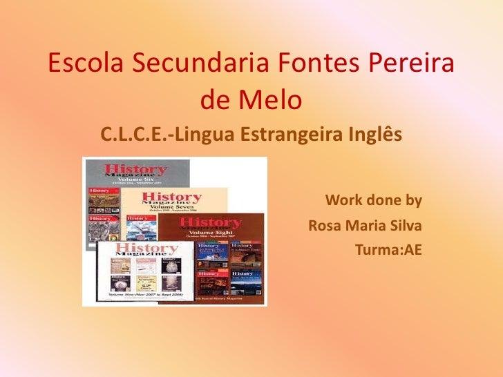 Escola Secundaria Fontes Pereira de Melo<br />C.L.C.E.-Lingua Estrangeira Inglês<br />Work done by <br />                 ...