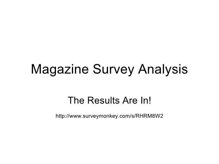Magazine Survey Analysis The Results Are In! http://www.surveymonkey.com/s/RHRM8W2