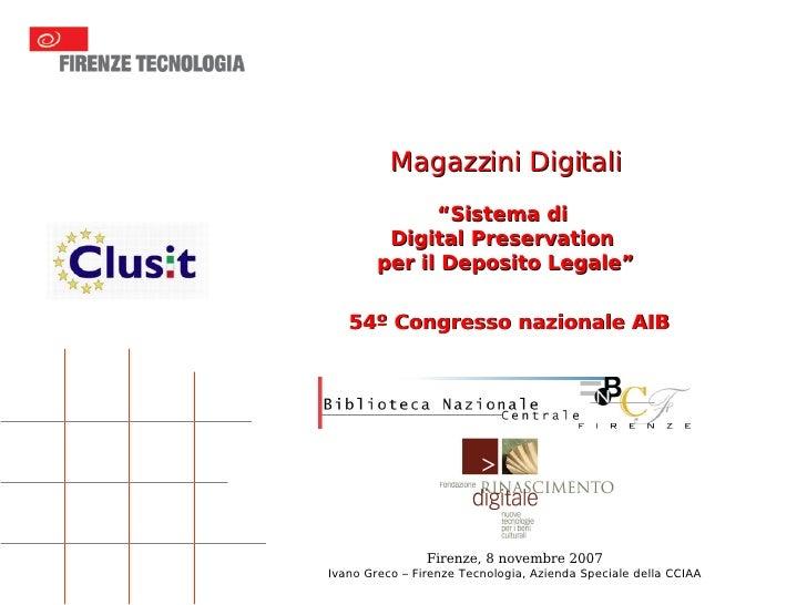 Magazzini Digitali: sistema di digital preservation per il deposito legale / Ivano Greco. - 2007