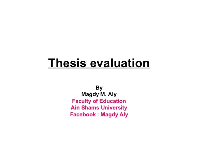 Thesis evaluation             By       Magdy M. Aly    Faculty of Education   Ain Shams University   Facebook : Magdy Aly