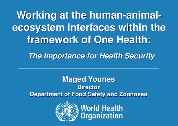 Working at the human-animal-ecosystem interfaces within the   framework of One Health:          The Importance for Health ...