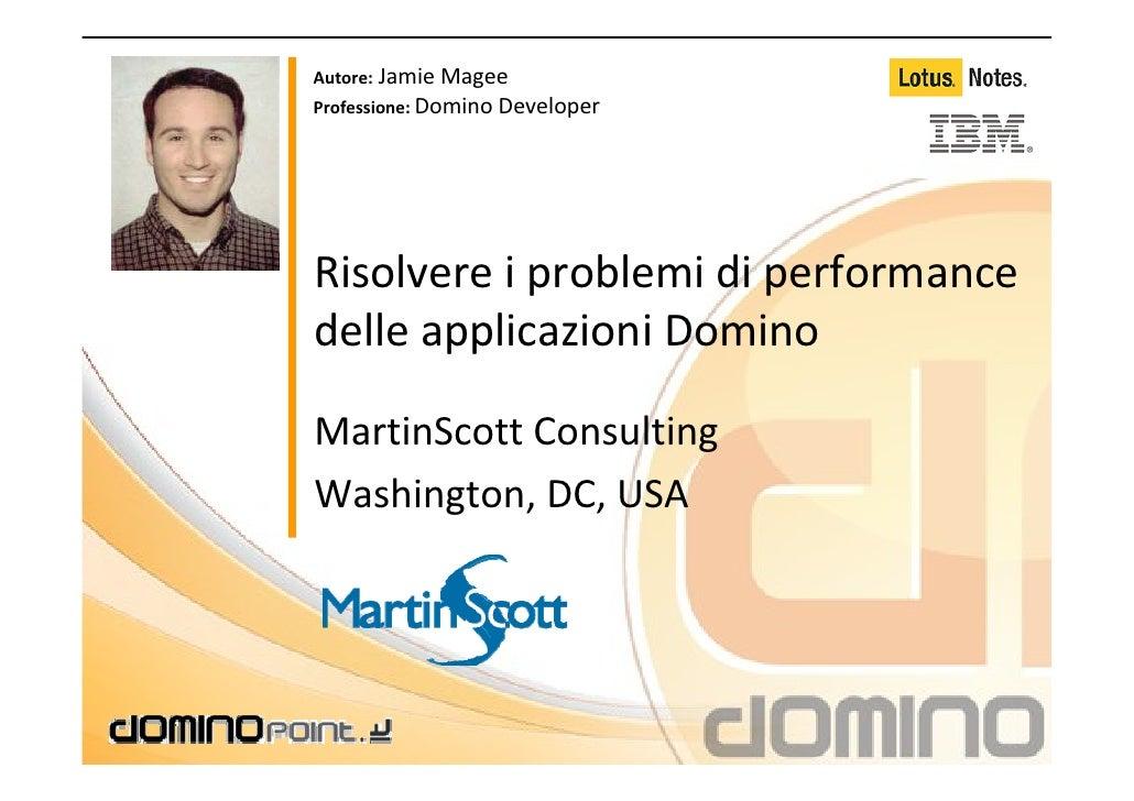 Autore: JamieMagee Professione:DominoDeveloper     Risolvereiproblemidiperformance delleapplicazioniDomino  Mart...