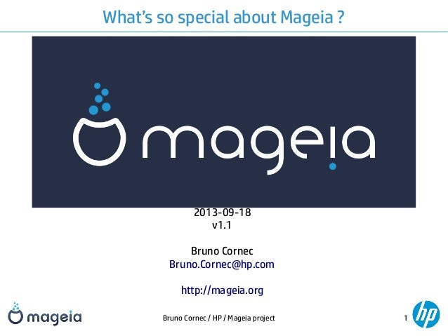Bruno Cornec / HP / Mageia project 1 What's so special about Mageia ? 2013-09-18 v1.1 Bruno Cornec Bruno.Cornec@hp.com htt...