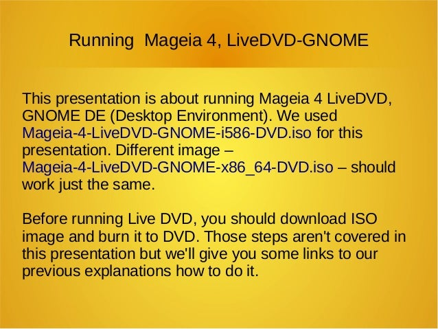 Running Mageia 4, LiveDVD-GNOME This presentation is about running Mageia 4 LiveDVD, GNOME DE (Desktop Environment). We us...