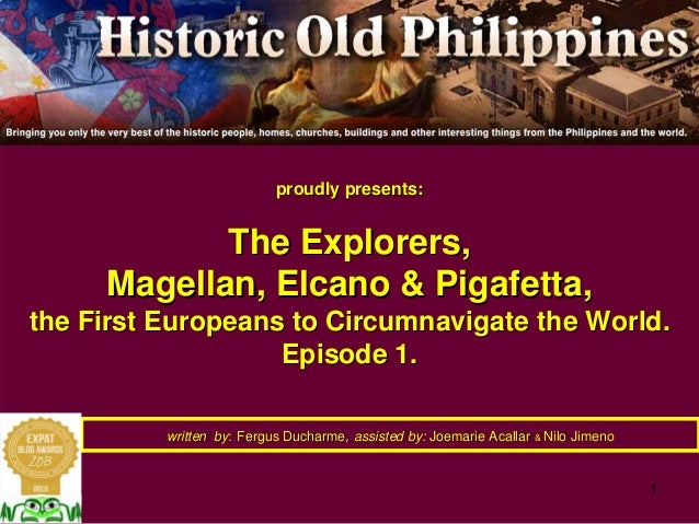 1 proudly presents:proudly presents: The Explorers,The Explorers, Magellan,Magellan, ElcanoElcano & Pigafetta,& Pigafetta,...