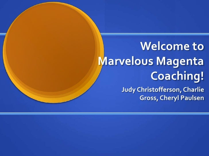 Welcome to Marvelous Magenta Coaching!<br />Judy Christofferson, Charlie Gross, Cheryl Paulsen<br />