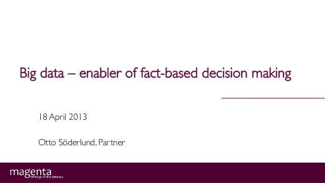 Big data – enabler of fact-based decision making18 April 2013Otto Söderlund, Partner