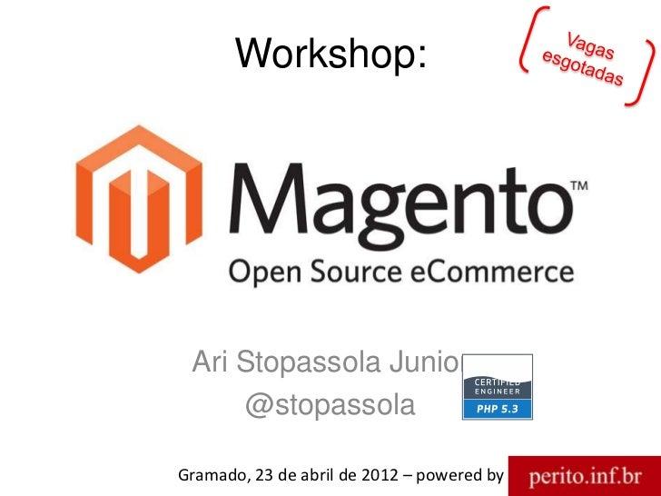 Workshop: Ari Stopassola Junior     @stopassolaGramado, 23 de abril de 2012 – powered by