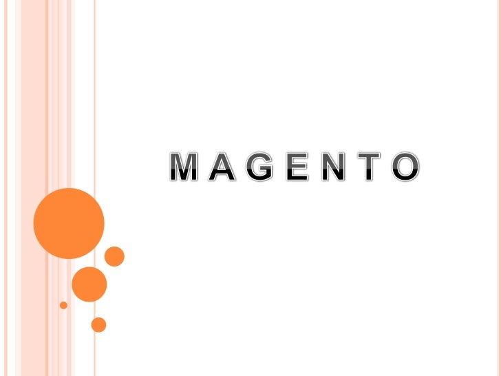 ACERCA DE MAGENTO   Magento es una fuente abierta ecommerce el uso    de web que fue lanzado el 31 de marzo de 2008.    F...