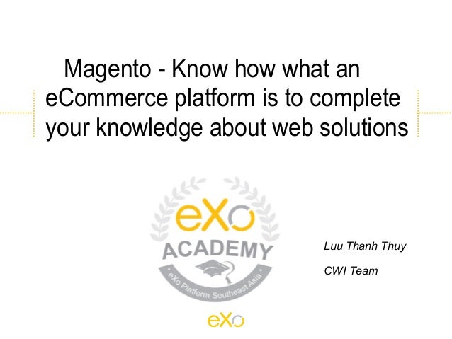 Magento - Know how what aneCommerce platform is to completeyour knowledge about web solutions                          Luu...