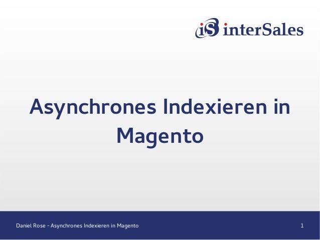 Daniel Rose - Asynchrones Indexieren in Magento 1 Asynchrones Indexieren in Magento