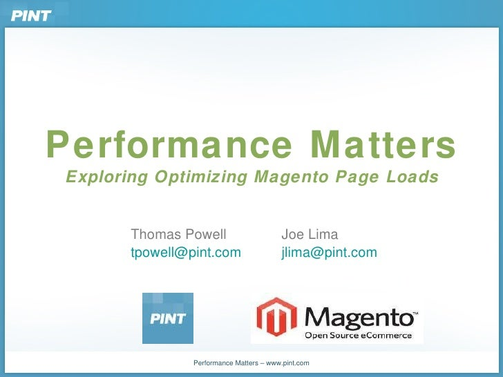 Performance Matters Exploring Optimizing Magento Page Loads Thomas Powell Joe Lima [email_address] [email_address]