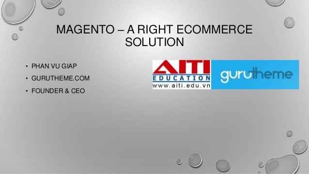 MAGENTO – A RIGHT ECOMMERCE SOLUTION • PHAN VU GIAP • GURUTHEME.COM • FOUNDER & CEO