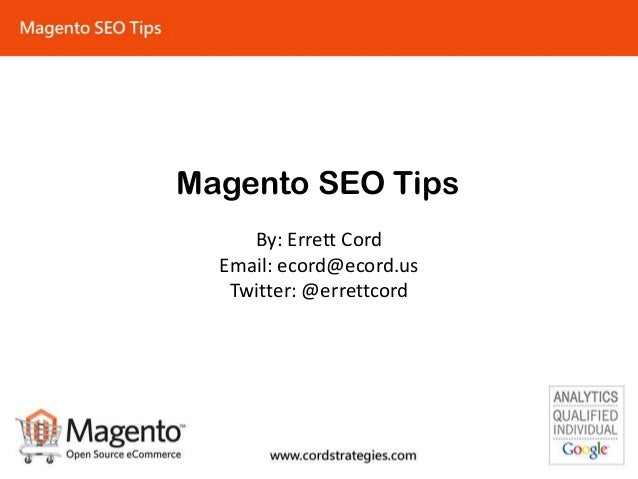 Magento SEO Tips By: Errett Cord Email: ecord@ecord.us Twitter: @errettcord