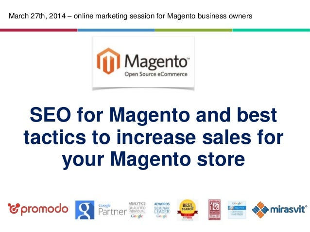 SEO for Magento and best tactics to increase sales for your Magento store March 27th, 2014 – online marketing session for ...