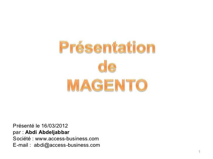Présenté le 16/03/2012par : Abdi AbdeljabbarSociété : www.access-business.comE-mail : abdi@access-business.com            ...