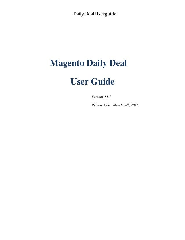 Daily Deal Userguide Magento Daily Deal User Guide Version 0.1.1 Release Date: March 28th , 2012