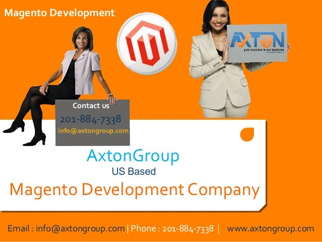 Magento Development  Contact us  201-884-7338 info@axtongroup.com  AxtonGroup US Based  Magento Development Company Email ...