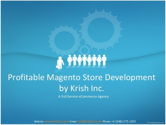Profitable Magento Store Developmentby Krish Inc.A Full Service eCommerce AgencyWebsite: www.krishinc.com Email: info@kris...
