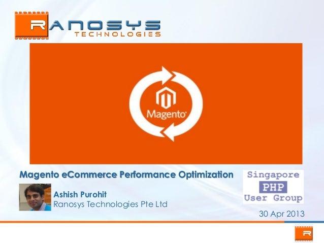 Magento eCommerce Performance OptimizationAshish PurohitRanosys Technologies Pte Ltd30 Apr 2013