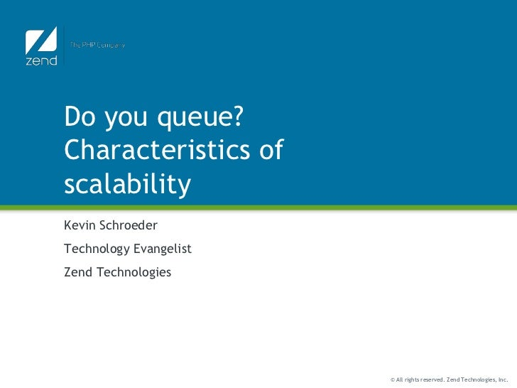 Do you queue? Characteristics of scalability<br />Kevin Schroeder<br />Technology Evangelist<br />Zend Technologies<br />