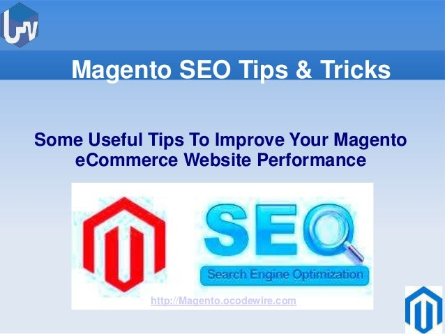 Magento SEO Tips & Tricks Some Useful Tips To Improve Your Magento eCommerce Website Performance  http://Magento.ocodewire...