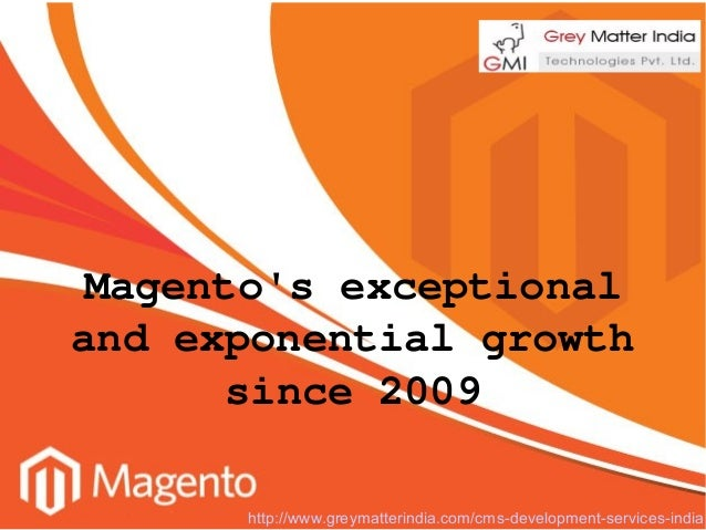 Magento's exceptional and exponential growth since 2009 http://www.greymatterindia.com/cms-development-services-india