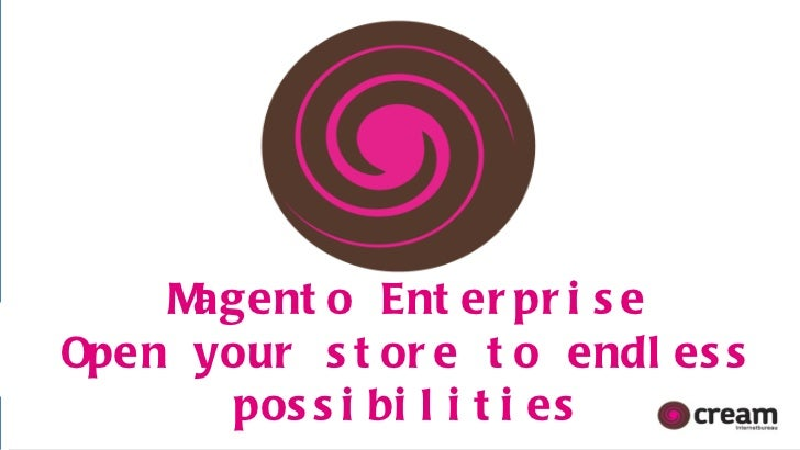 Magento Enterprise Open your store to endless possibilities