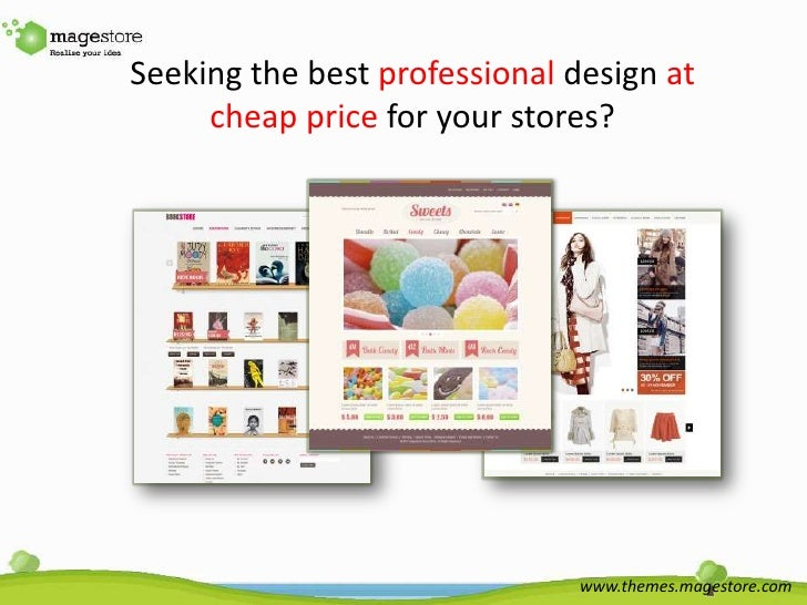 Seeking the best professional design at     cheap price for your stores?                               www.themes.magestor...