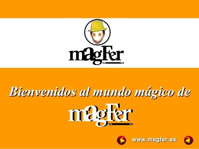 Bienvenidos al mundo mágico deBienvenidos al mundo mágico de www.magfer.eswww.magfer.es