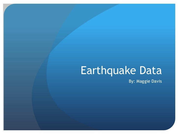 Earthquake Data<br />By: Maggie Davis<br />