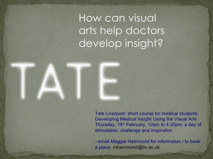How can visual arts help doctors develop insight?     Tate Liverpool: short course for medical students: Developing Medica...
