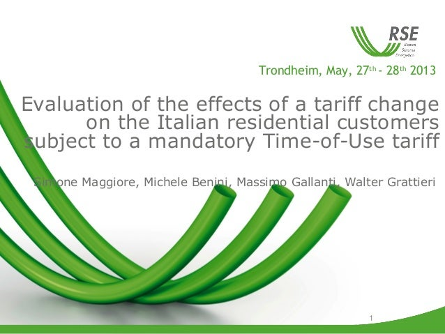 1 Trondheim, May, 27th - 28th 2013 Evaluation of the effects of a tariff change on the Italian residential customers subje...