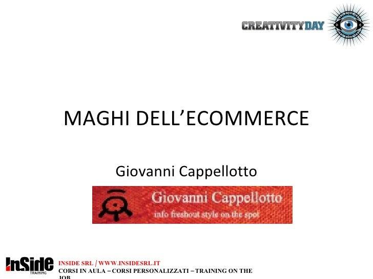 MAGHI DELL'ECOMMERCE Giovanni Cappellotto INSIDE SRL / WWW.INSIDESRL.IT CORSI IN AULA – CORSI PERSONALIZZATI – TRAINING ON...