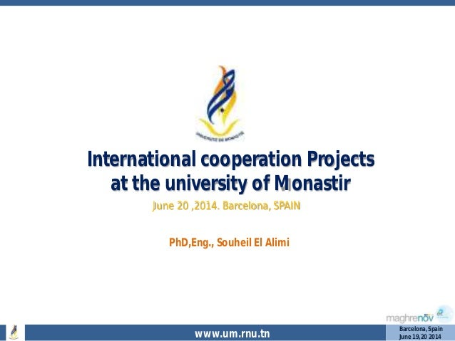 www.um.rnu.tn Barcelona,Spain June 19,20 2014 International cooperation Projects at the university of Monastir June 20 ,20...