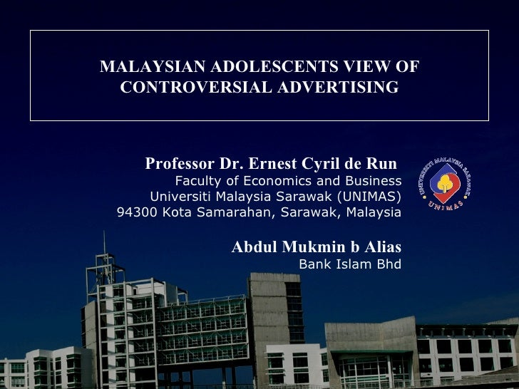 MALAYSIAN ADOLESCENTS VIEW OF CONTROVERSIAL ADVERTISING     Professor Dr. Ernest Cyril de Run         Faculty of Economics...